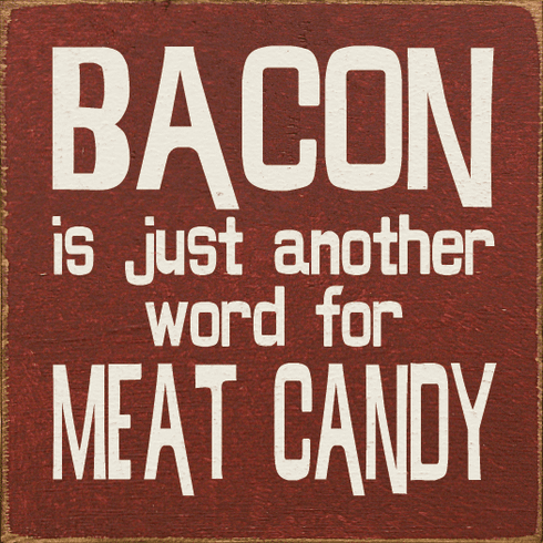 Food & Drink Sign...Bacon Is Just Another Word For Meat Candy
