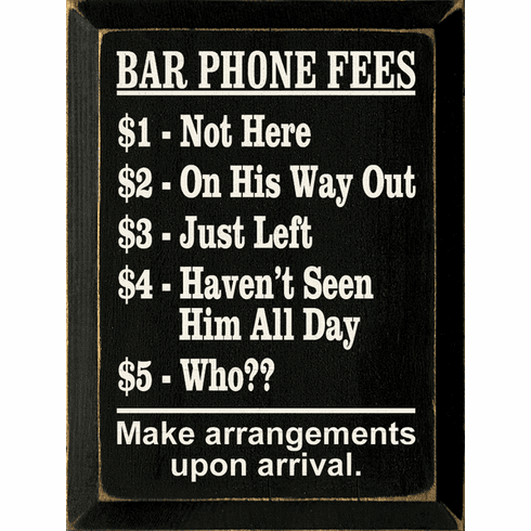 Food & Drink Sign...Bar Phone Fees $1 Not Here $2 On His Way Out $3 Just Left
