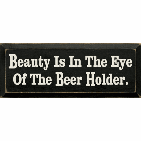 Food & Drink Sign...Beauty Is In The Eye Of The Beer Holder