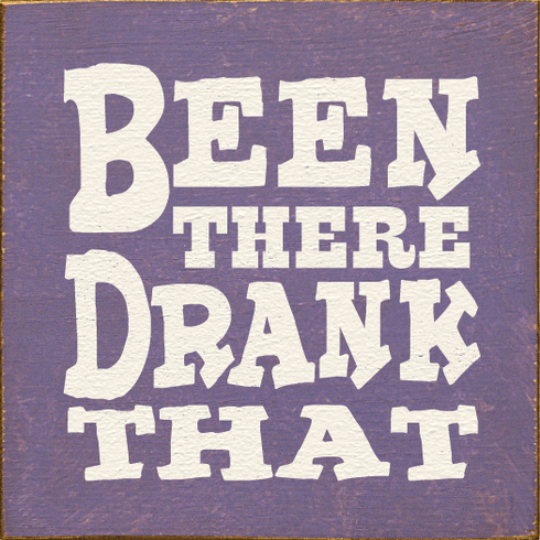Food & Drink Sign...Been There Drank That