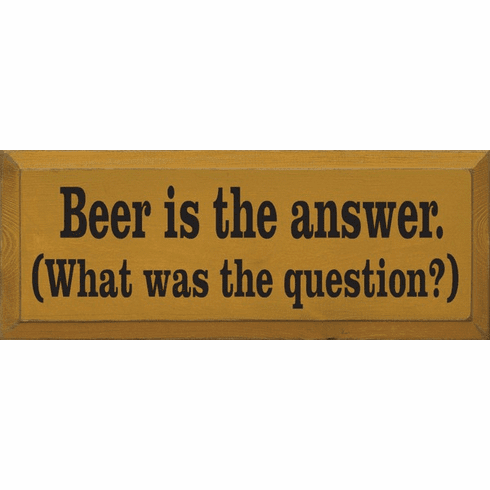 Food & Drink Sign...Beer Is The Answer (What Was The Question?)