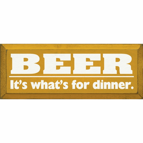Food & Drink Sign...Beer - It's What's For Dinner