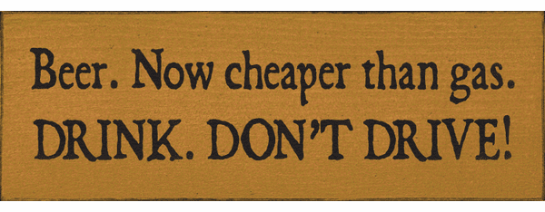 Food & Drink Sign...Beer. Now Cheaper Than Gas. Drink Don't Drive