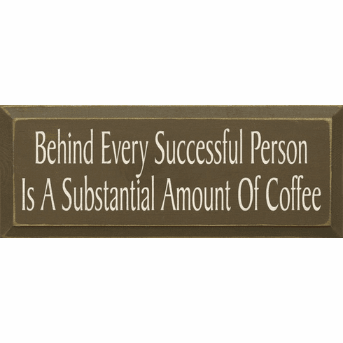 Food & Drink Sign...Behind Every Successful Person Is A Substantial Amount Of Coffee