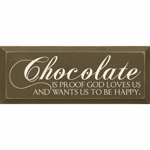 Food & Drink Sign...Chocolate Is Proof God Loves Us And Wants Us To Be Happy