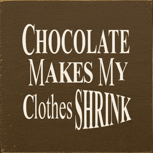 Food & Drink Sign...Chocolate Makes My Clothes Shrink