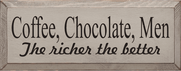 Food & Drink Sign...Coffee, Chocolate, Men...The Richer The Better