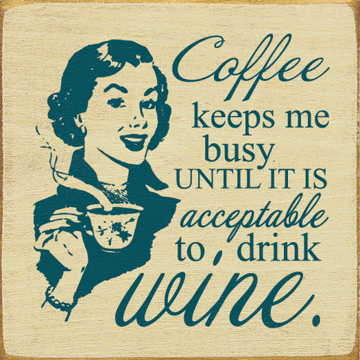 Food & Drink Sign...Coffee Keeps Me Busy Until It Is Acceptable To Drink Wine