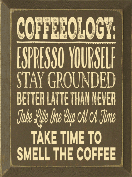 Food & Drink Sign...Coffeeology: Espresso Yourself, Stay Grounded