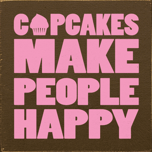Food & Drink Sign...Cupcakes Make People Happy