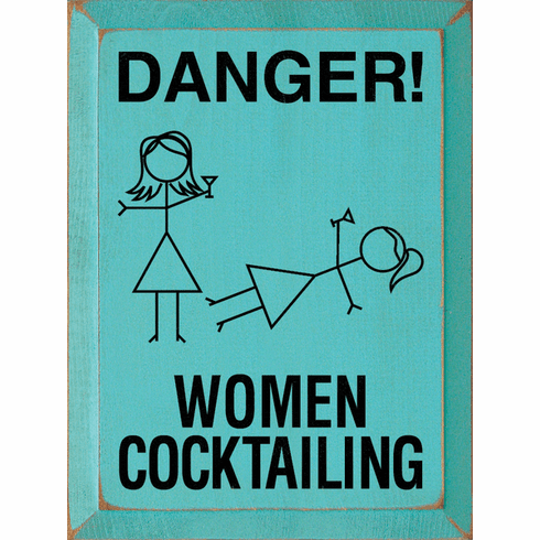 Food & Drink Sign...Danger! Women Cocktailing