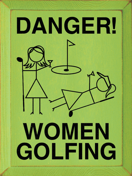 Food & Drink Sign...Danger! Women Golfing
