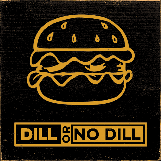 Food & Drink Sign...Dill Or No Dill (Hamburger)