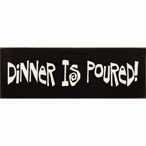 Food & Drink Sign...Dinner Is Poured