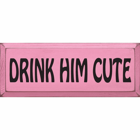 Food & Drink Sign...Drink Him Cute