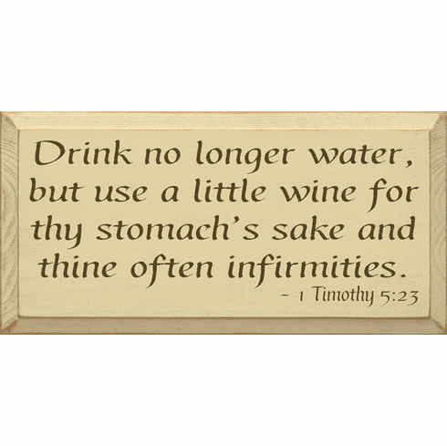 Food & Drink Sign...Drink No Longer Water, But Use A Little Wine... - 1 Timothy 5:23