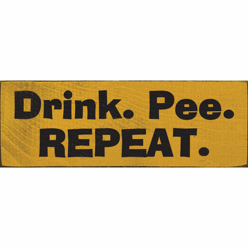 Food & Drink Sign...Drink. Pee. Repeat