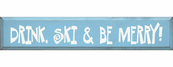Food & Drink Sign...Drink, Ski & Be Merry