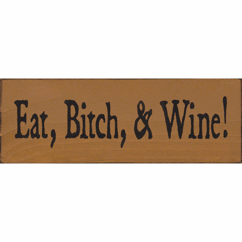Food & Drink Sign...Eat, Bitch, And Wine