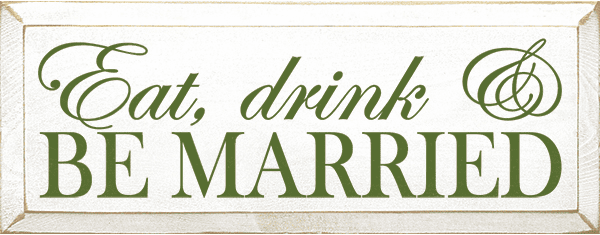 Food & Drink Sign...Eat, Drink & Be Married