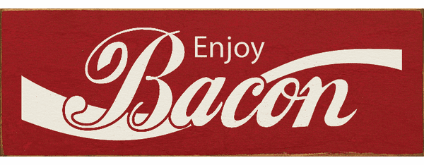 Food & Drink Sign...Enjoy Bacon