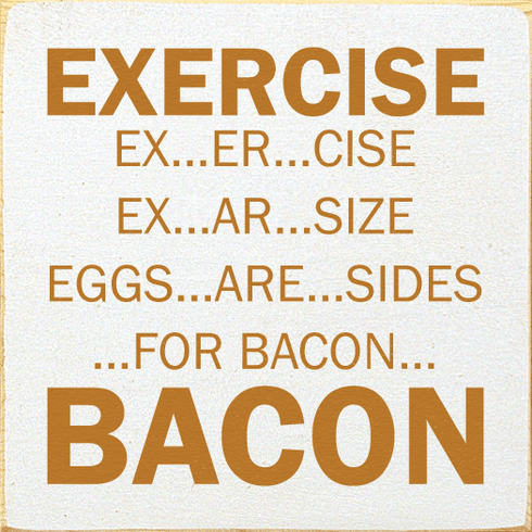 Food & Drink Sign...Exercise...Ex-er-cise...Ex-ar-size...Eggs-are-sides...For Bacon...Bacon