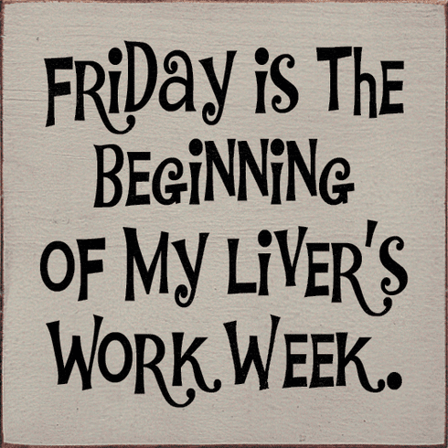 Food & Drink Sign...Friday Is The Beginning Of My Liver's Work Week