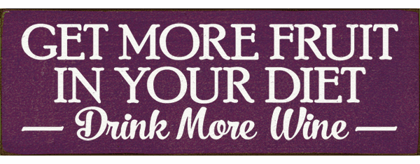 Food & Drink Sign...Get More Fruit In Your Diet - Drink More Wine