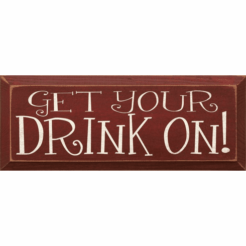 Food & Drink Sign...Get Your Drink On