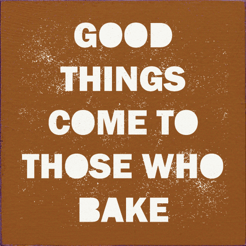 Food & Drink Sign...Good Things Come To Those Who Bake