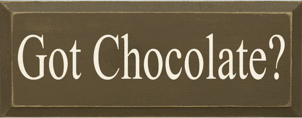 Food & Drink Sign...Got Chocolate