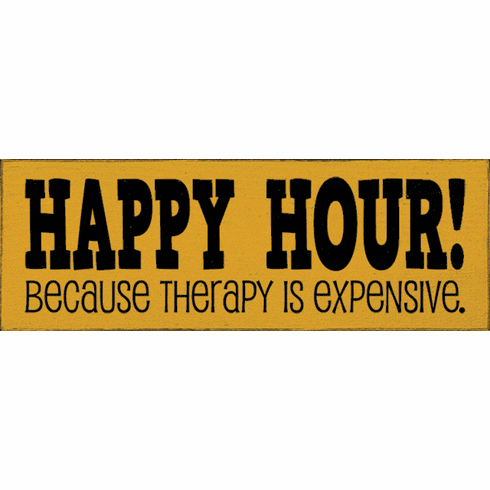 Food & Drink Sign...Happy Hour! Because Therapy Is Expensive
