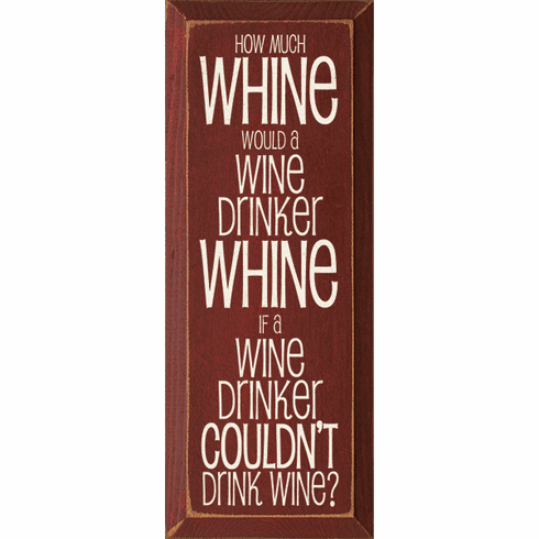 Food & Drink Sign...How Much Whine Would A Wine Drinker Whine