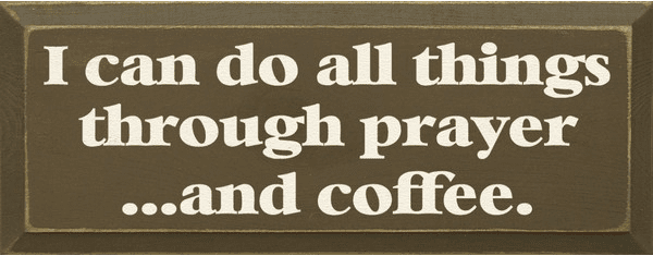 Food & Drink Sign...I Can Do All Things Through Prayer & Coffee