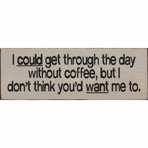Food & Drink Sign...I Could Get Through The Day Without Coffee