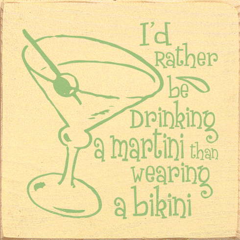 Food & Drink Sign...I'd Rather Be Drinking A Martini Than Wearing A Bikini
