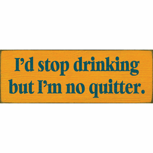Food & Drink Sign...I'd Stop Drinking But I'm No Quitter