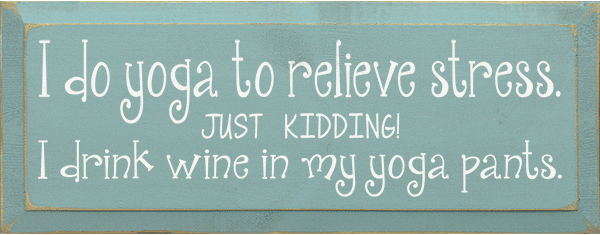 Food & Drink Sign...I Do Yoga To Relieve Stress. Just Kidding! I Drink Wine
