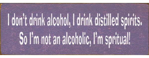 Food & Drink Sign...I Don't Drink Alcohol, I Drink Distilled Spirits. So