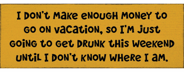 Food & Drink Sign...I Don't Make Enough Money To Go On Vacation