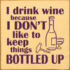 Food & Drink Sign...I Drink Wine Because I Don't Like To Keep Things Bottled Up