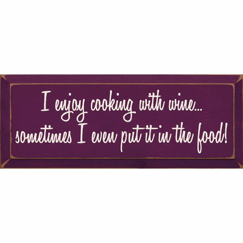 Food & Drink Sign...I Enjoy Cooking With Wine...Sometimes I Even Put It In The Food
