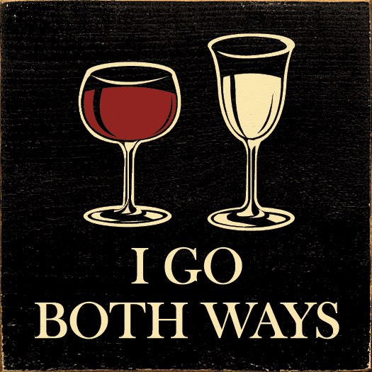 Food & Drink Sign...I Go Both Ways (White And Red Wine Glasses)