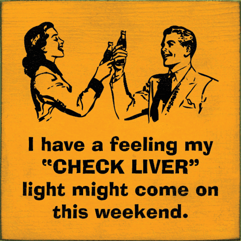 "Food & Drink Sign...I Have A Feeling My ""Check Liver"" Light Might Come On This Weekend"