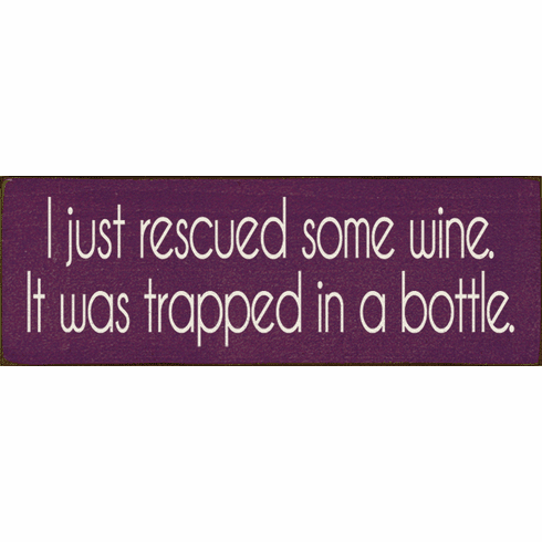 Food & Drink Sign...I Just Rescued Some Wine. It Was Trapped In A Bottle