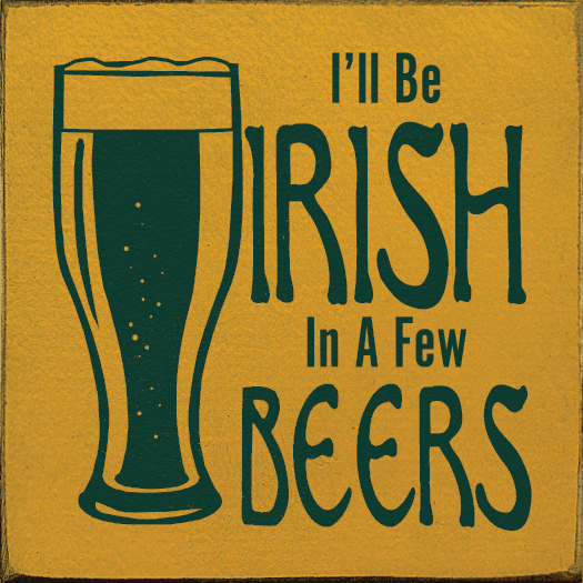 Food & Drink Sign...I'll Be Irish In A Few Beers