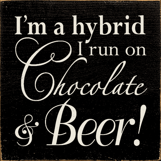 Food & Drink Sign...I'm A Hybrid, I Run On Chocolate And Beer