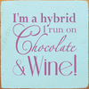 Food & Drink Sign...I'm A Hybrid - I Run On Chocolate And Wine