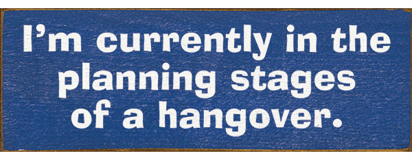 Food & Drink Sign...I'm Currently In The Planning Stages Of A Hangover