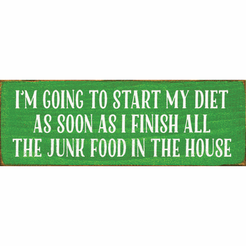 Food & Drink Sign...I'm Going To Start My Diet As Soon As I Finish All The